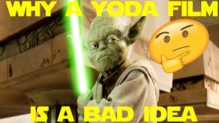 A Yoda Film Shouldn't Happen!
