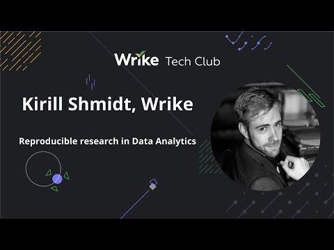 Kirill Shmidt, Wrike — Reproducible research in data analytics