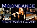 watch he video of Moondance - Nightwish Collaboration (Full band) cover