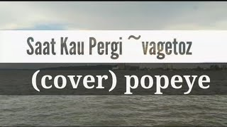 Saat Kau pergi~Vagetoz (cover) by popeye ||(cover) lagu pop indonesia_