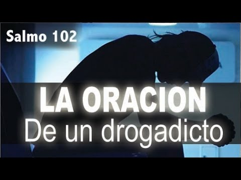 La Oracion De Un Drogadicto Salmo 102 El Hijo Prodigo