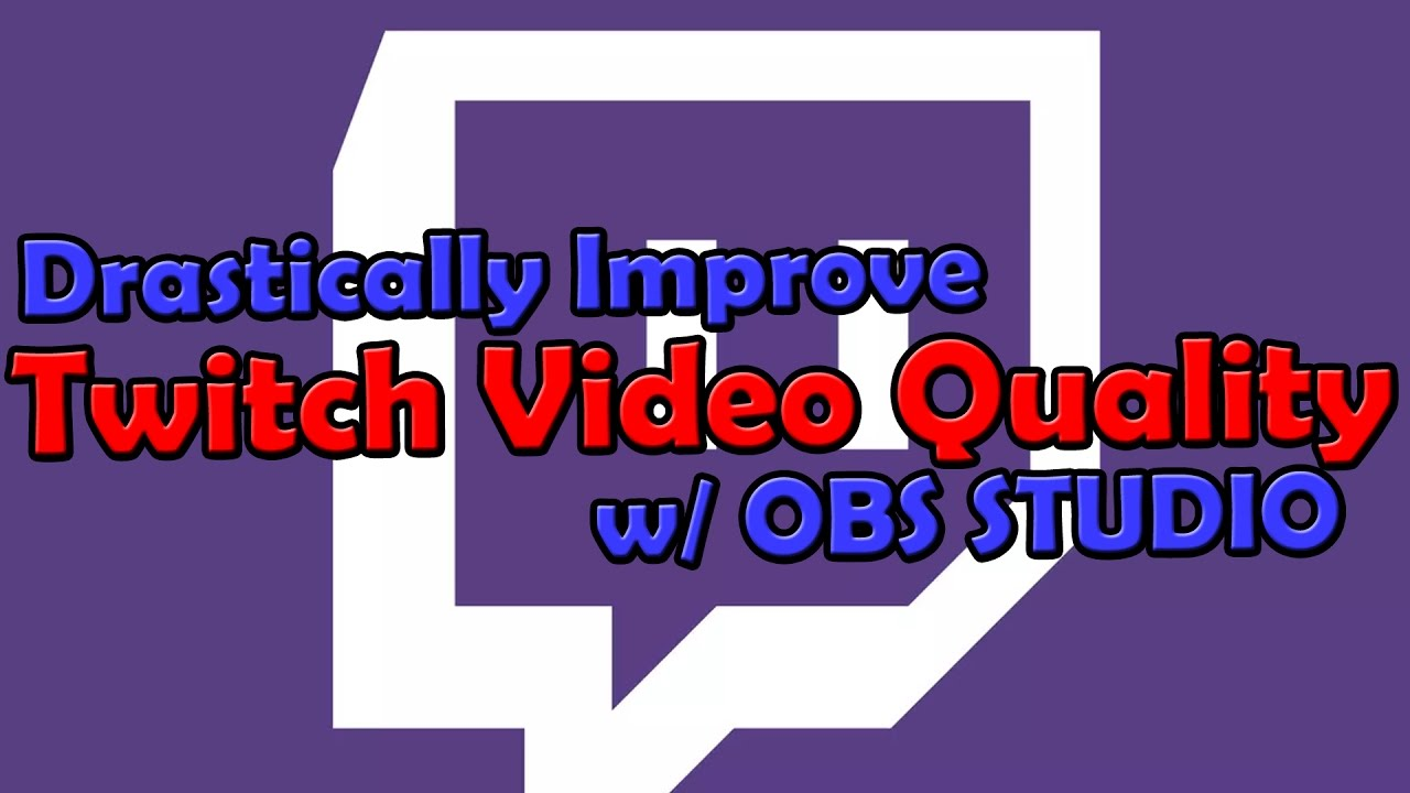 How to Improve your Twitch Quality & Lower CPU Usage!