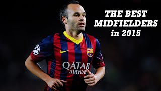 The best midfielders in 2015 ● goals & assists & skills ● ◄team of the year►
