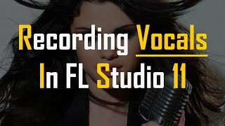 How To Record Vocals In FL Studio 11 Music Production Tips Video 11