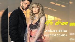 Andreea Balan feat. EDWARD SANDA - Pe Drum(versuri)