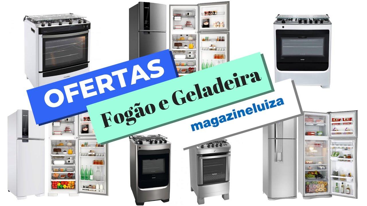 OFERTAS de Fogão e Geladeira MAGAZINE LUIZA Promoção de ...
