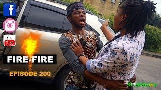 FIRE FIRE (Naijas Craziest Comedy) (Episode 200)