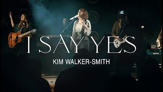 Kim Walker-Smith – I Say Yes (Official Live Video)