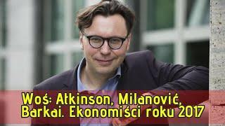Woś: Atkinson, Milanović, Barkai. Ekonomiści roku 2017