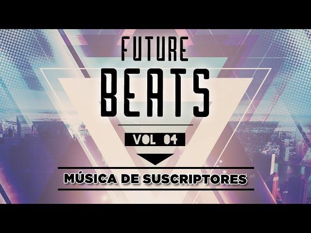 FUTURE BEATS VOL 04 | MÚSICA ELECTRÓNICA DE SUSCRIPTORES
