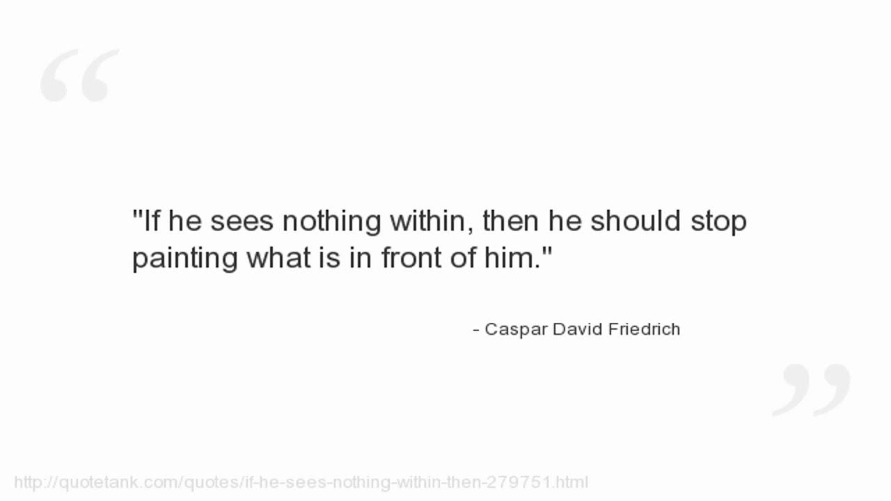 Caspar David Friedrich Quotes: Caspar David Friedrich Quotes