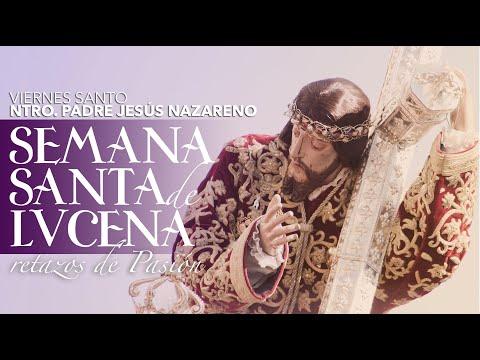 VÍDEO: Retazos de la Semana Santa de Lucena. Viernes Santo: Ntro. Padre Jesús Nazareno