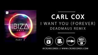 Carl Cox - I Want You (Forever) (Deadmau5 Remix)