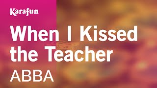 Karaoke When I Kissed the Teacher - ABBA *