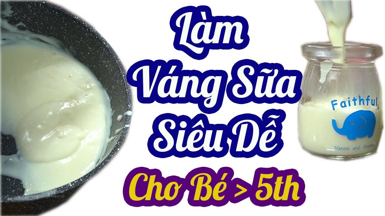 Làm Váng Sữa Cho Bé Ăn Dặm Từ 5 Tháng Cực Dễ Giúp Bé Ăn Ngoan, Tăng Cân Bụ Bẫm