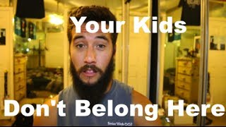 Your Kids Don't Belong Here