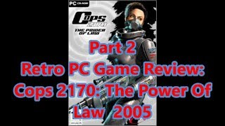 Retro PC Game Review: 2005 Cops 2170:  The Power Of Law Part 2