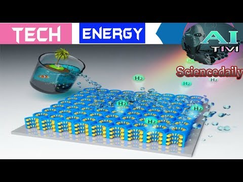 A.I Tivi   New nanomaterial can extract hydrogen fuel from seawater   Energy