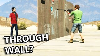 GTA V - Can you kill enemy through wall,wood,glass...?