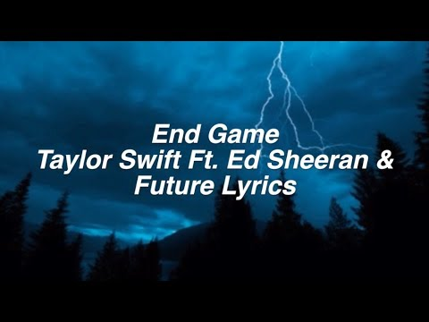 End Game || Taylor Swift Lyrics Ft. Future & Ed Sheeran