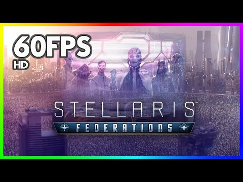 [HD/60FPS] Stellaris: Federations | Feature Breakdown | Available Now |