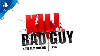Kill The Bad Guy - Gameplay Trailer | PS4