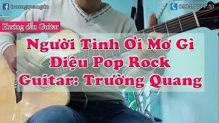 Bài 20: Hướng dẫn Guitar Người Tình Ơi Mơ Gì - Điệu Pop Rock