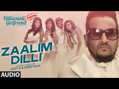 'Zaalim Dilli' Full AUDIO Song | Dilliwaali Zaalim Girlfriend | Jazzy B, Hard Kaur