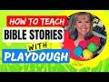 How to teach a BIBLE STORY using PLAYDOUGH