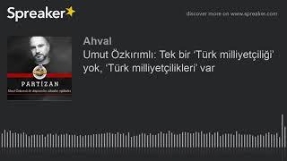 Umut Özkırımlı Tek Bir Türk Milliyetçiliği Yok Türk Milliyetçilikleri Var