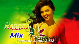 Reggae Remixes of Popular Songs 2018 - Reggae Music - Best Dance Music