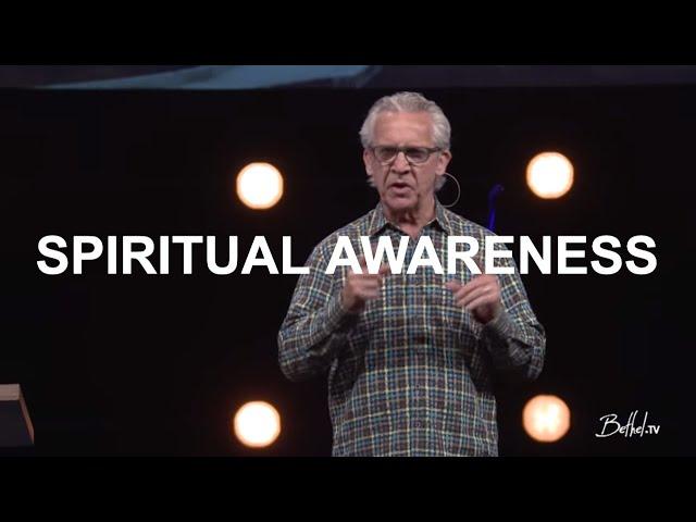 Spiritual Awareness   Bill Johnson   Bethel Church
