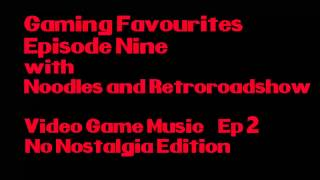 gaming favourites ep 9 vg music no nostalgia edition
