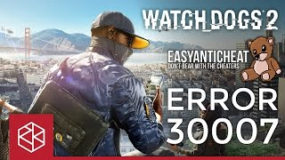Watch Dogs 2 Launch Error Problem Solved (EasyAntiCheat Error : 30007)