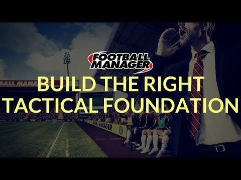 Football Manager Guide - Tactics Foundation Tips - Part 3