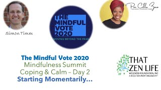 Day 2 - The Mindful Vote Summit - ThatZenLife.Org/broadcast