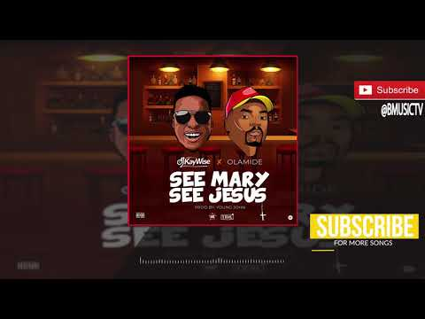 DJ Kaywise x Olamide - See Mary See Jesus (OFFICIAL AUDIO 2018)