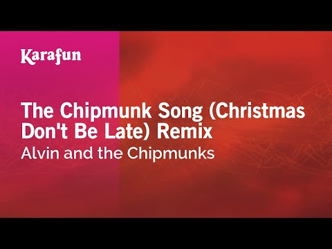 Karaoke The Chipmunk Song (Christmas Don't Be Late) Remix - Alvin and the Chipmunks *