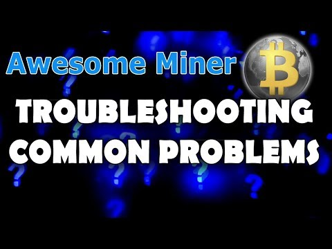 Awesome Miner - Troubleshooting Common Problems