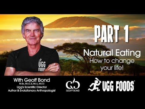 Geoff Bond - Natural Eating - How to Change Your Life - Part 1