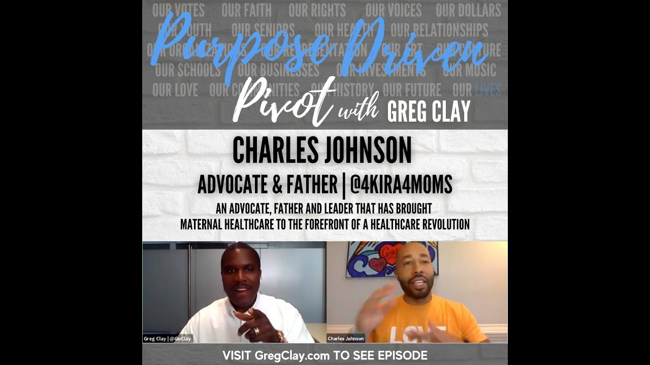 Purpose Driven Pivot with Greg Clay, feat. Charles Johnson, 4Kira4Moms