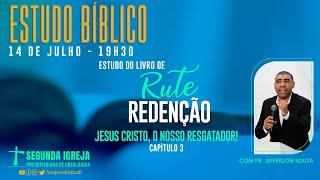 ESTUDO BÍBLICO - 14/07/2021 - 19h30 - Pr. Jefferson Souza - Livro de Rute - CAPÍTULO 03