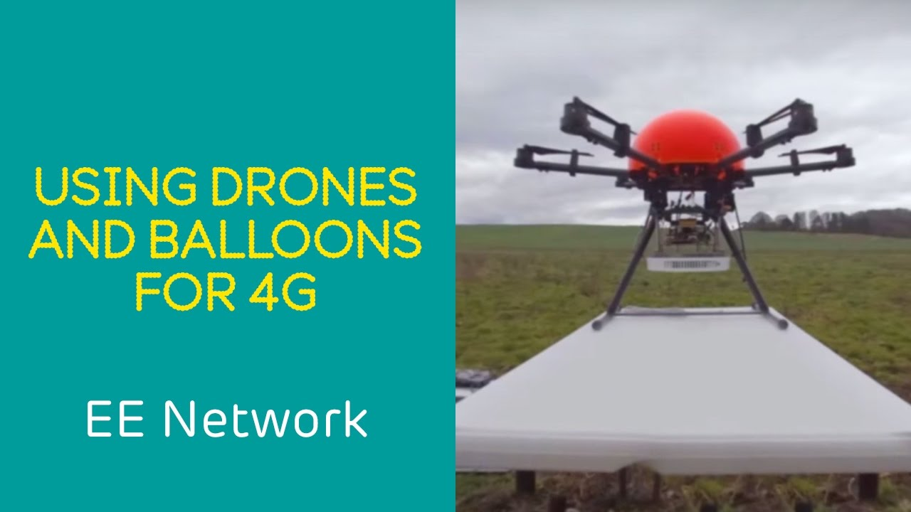 EE 4G Network: Pioneering 'Air Mast' Technology with Drones and Balloons