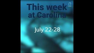 This Week at Carolina   July 22-28