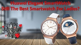 huawei Elegant SmartWatch Still The Best Smartwatch For Ladies? - YouTube Tech Guy