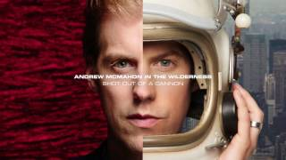Andrew McMahon in the Wilderness - Shot Out Of A Cannon (Audio)