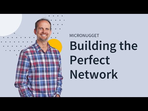 Building the Perfect Network