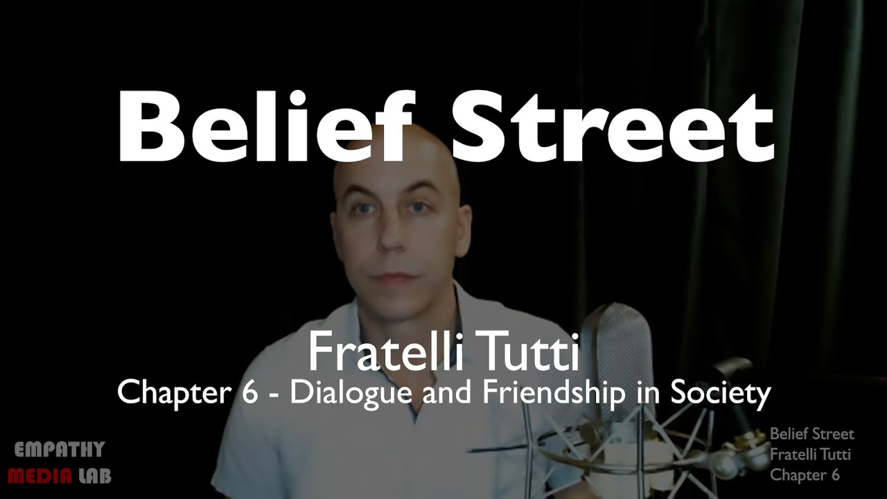 Dialogue and Friendship in Society - Fratelli Tutti Chapter 6 - Belief Street