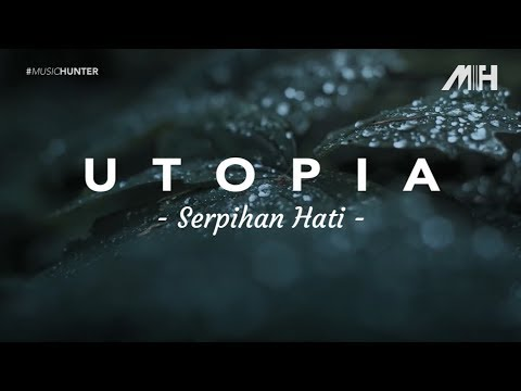 Utopia - Serpihan Hati ( Lirik Video )