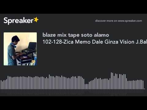 102-128-Zica Memo Dale Ginza Vision J.Balbin Ft. Gregor Salto (DJ BLAZE ONLINE) (hecho con Spreaker)